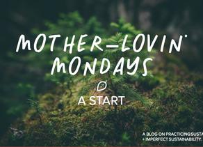 Mother Lovin' Mondays: A Start
