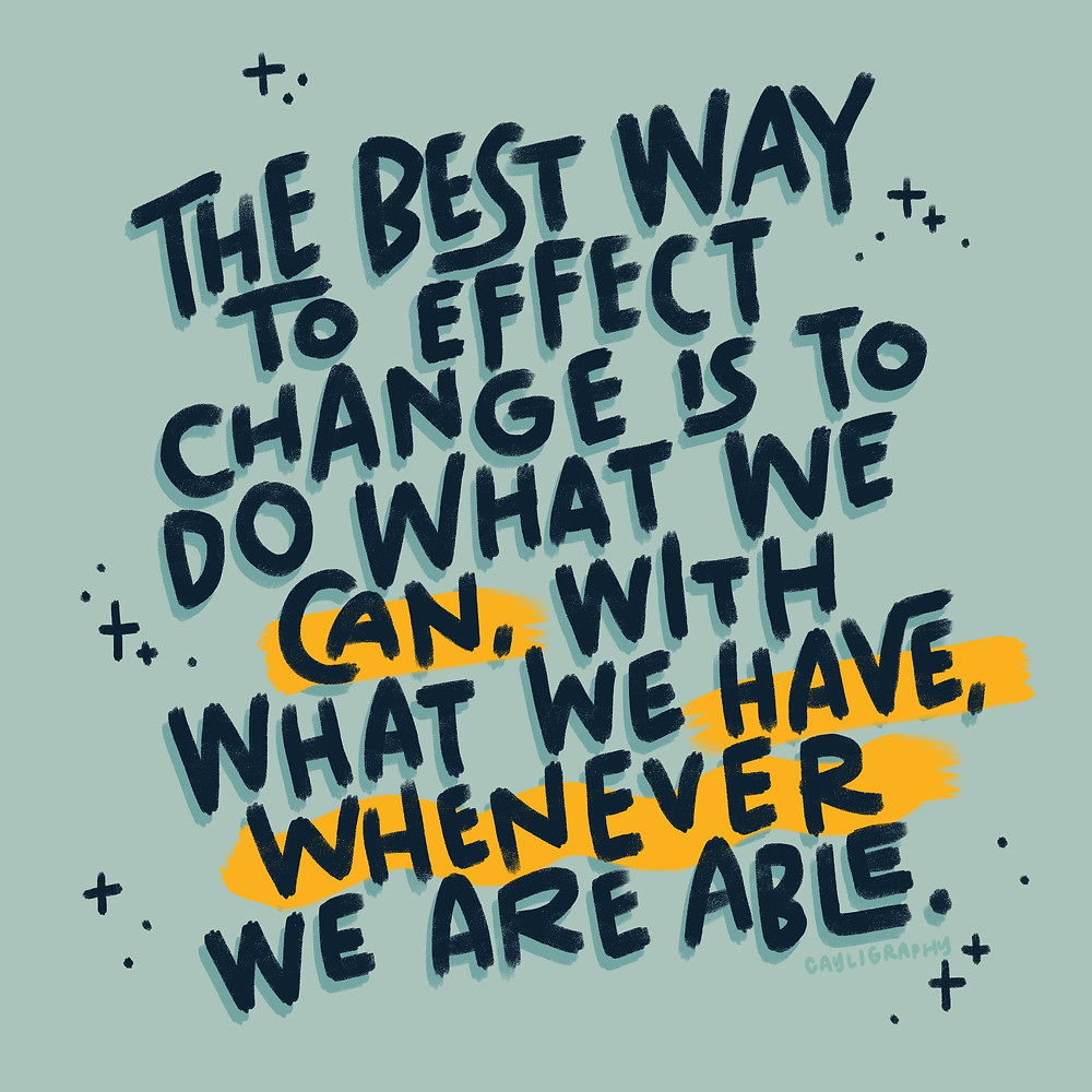 """Image of lettering that says """"The best way to affect change is to do what we can, with what we have, whenever we are able"""" with subtle faded pine trees in the background."""