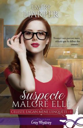 Celeste Eagan mène l'enquête, tome 1 : Suspecte malgré elle de Emery Harper