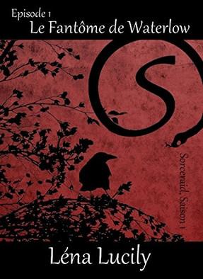 Sorceraid, saison 1 : Décadence, épisode 1 : Le fantôme de Waterlow de Léna Lucily