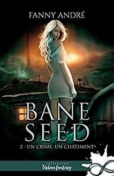 Bane Seed, tome 2 : Un crime, un châtiment de Fanny André
