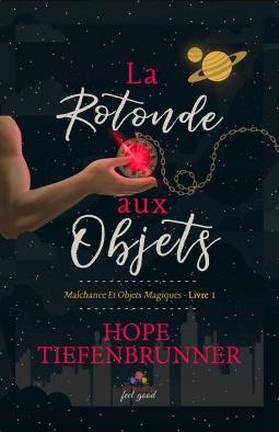 Malchance et objets magiques, tome 1 : La rotonde aux objets de Hope Tiefenbrunner
