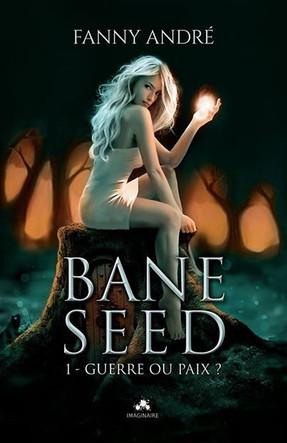 Bane Seed tome 1 : Guerre ou Paix de Fanny André