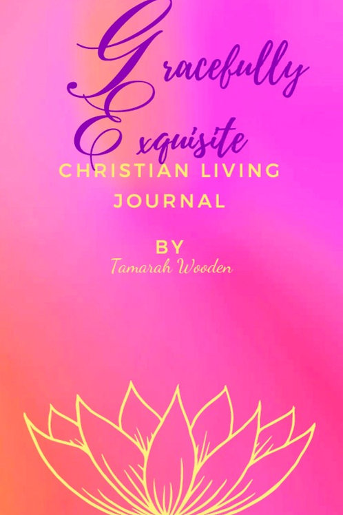 Gracefully Exquisite Christian Living Journal