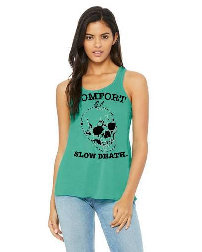 Comfort is a slow death Ladies Racerback Flow Tank Teal