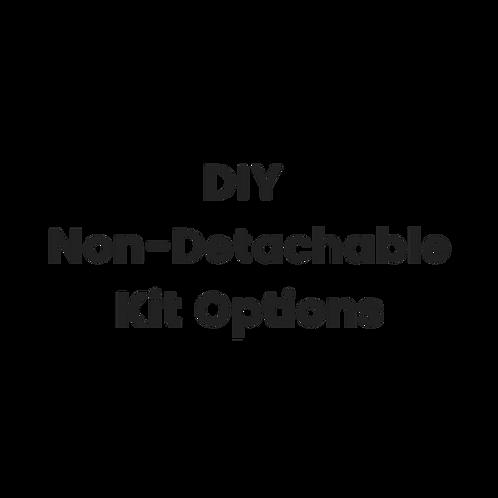 DIY Non-Detachable Kit Options