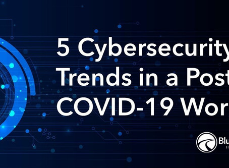 5 Cybersecurity Trends in a Post-COVID-19 World