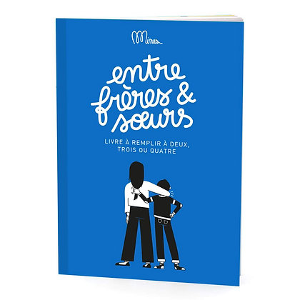Entre frères et soeurs, livre à remplir à 2, 3 ou 4 - Minus Editions