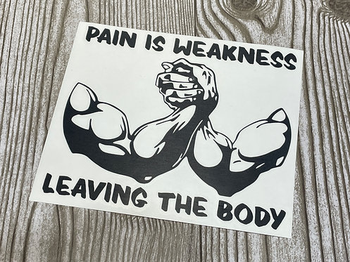 Pain is Weakness Decal
