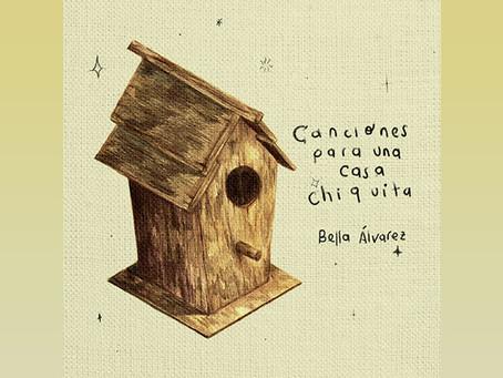 """Las enormes composiciones de """"Canciones para una casa chiquita"""" de Bella Álvarez"""