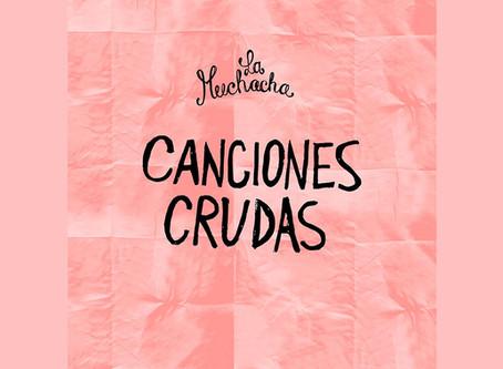 """Las """"Canciones crudas"""" de La muchacha conforman un coro imprescindible"""