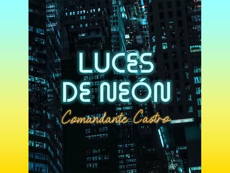"Desde Perú Comandante Castro presenta ""Luces de Neón"""