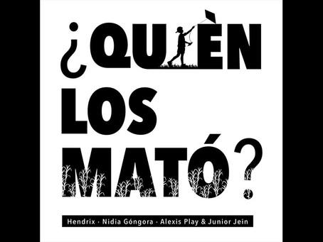 """En busca de respuestas Hendrix, Alexis Play, Nidia Góngora y Junior Jein entonan """"¿Quién los mató?"""""""