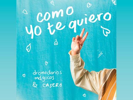 "Dromedarios Mágicos presenta ""Como yo te quiero"" junto a Casero de España"