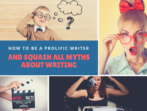 Essential Tips On How To Be A Prolific Writer And Squash All Myths About Writing