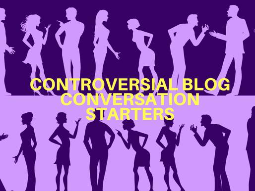 5 Controversial Blog Conversation Starters