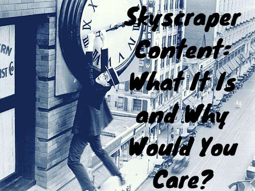 Skyscraper Content: What It Is and Why Would You Care?