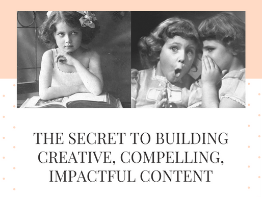 The Secret to Building Creative, Compelling, Impactful Content