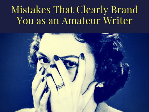 Mistakes That Clearly Brand You as an Amateur Writer