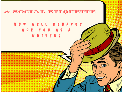 Social Etiquette: How Well Behaved Are You as a Writer?