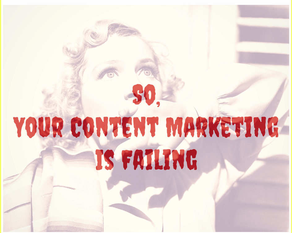 So, Your Content Marketing Is Failing