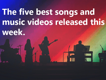 The best five songs and music videos released this week (03/07/20)