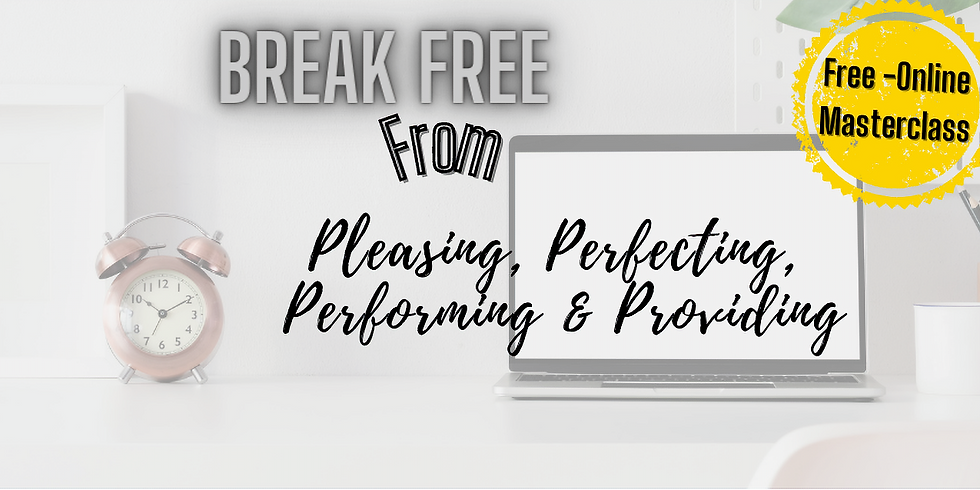 Break Free From Pleasing, Perfecting, Performing, & Providing