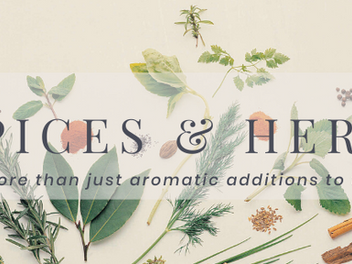 Herbs & Spices – more than just aromatic additions to food!