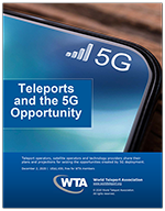"WTA report, ""Teleports and the 5G Opportunity,"" describes the benefits of growing deployment"