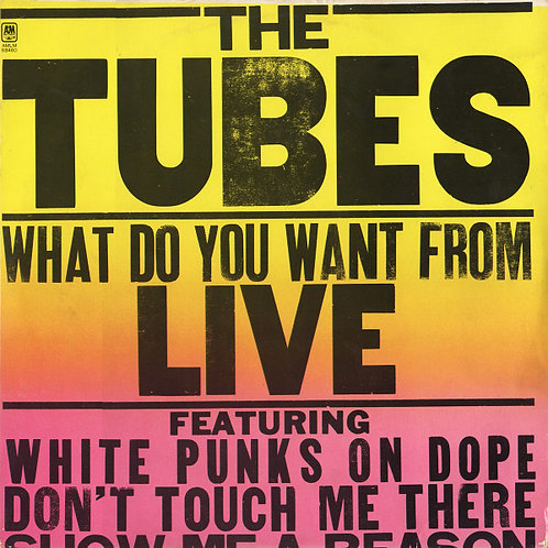The Tubes - What Do You Want From Live [2LP]