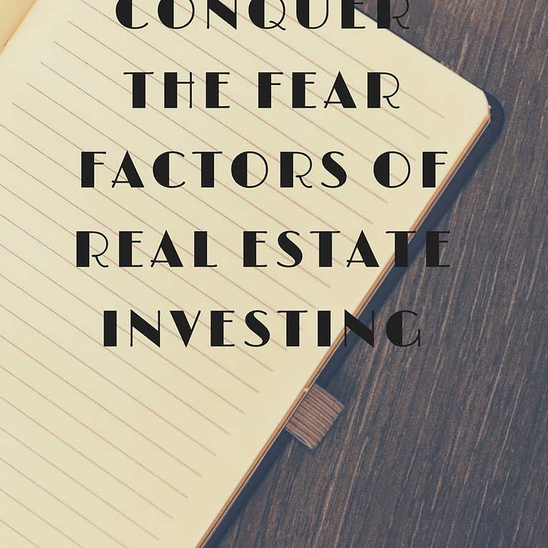 Conquer The Fear Factors of Real Estate Investing