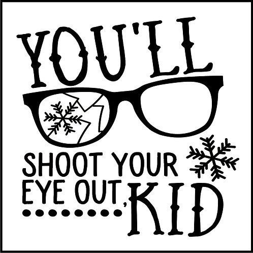 YOU'LL SHOOT YOUR EYE KID
