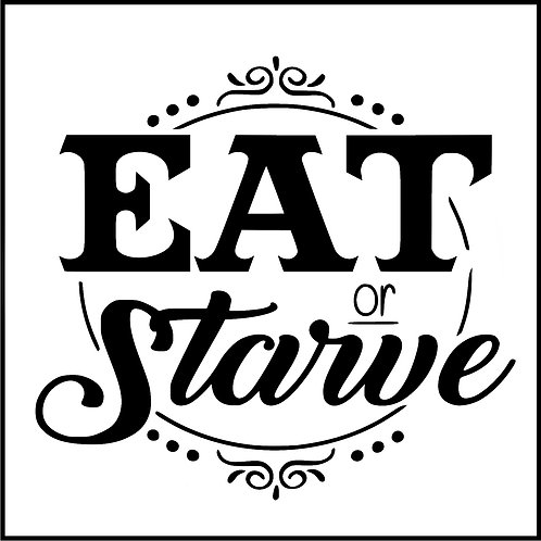 EAT OR STARVE