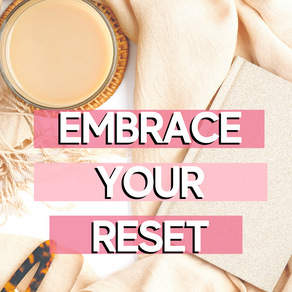 Embrace Your Reset