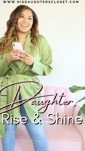Daughter, Rise & Shine