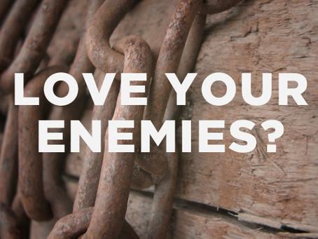 More on loving my enemies
