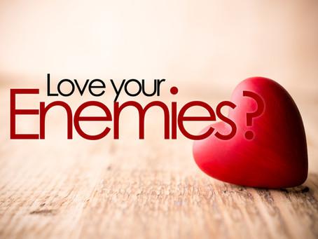 Love My Enemies ??   Really !!?