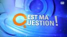 C'est ma question veut ta question !