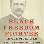 Stephen A Swails: Black Freedom Fighter in the Civil War & Reconstruction-Southern Biography Series