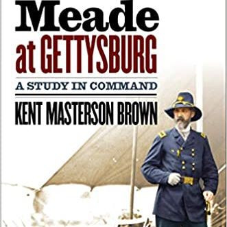 Meade at Gettysburg: A Study in Command by Kent Masterson Brown