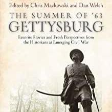 The Summer of '63 Gettysburg by Chris Mackowski and Dan Welch (eds)