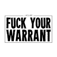 Fuck Your Warrant.png