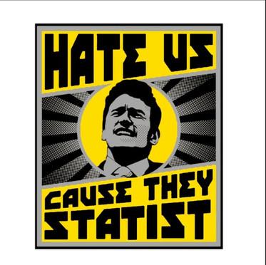 38 Hate Us Cause They Statist.jpg