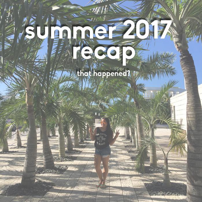 2017 summer recap... that happened?