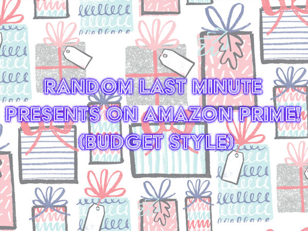 Random last minute presents on Amazon Prime! (BUDGET STYLE)
