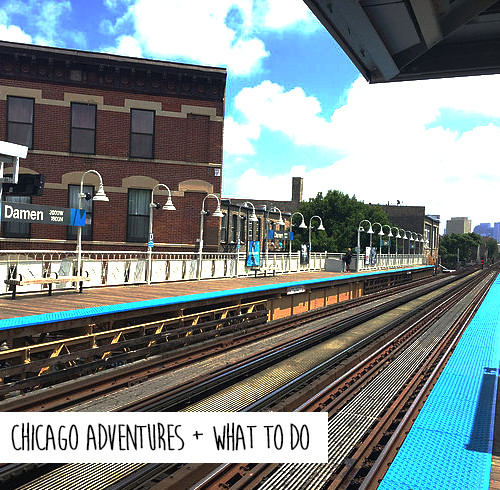 Chicago Adventures + what to do
