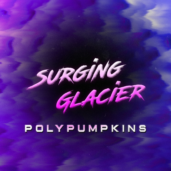 "New Single - ""Surging Glacier"" is out today!!  - Polypumpkins"