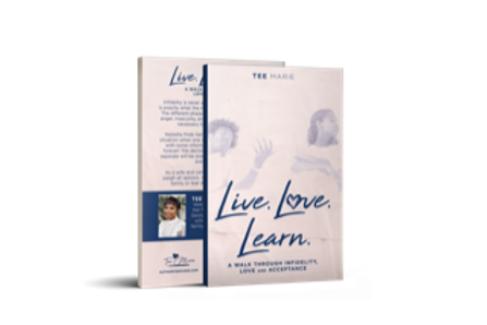 Live. Love. Learn. A walk through infidelity, love and acceptance.