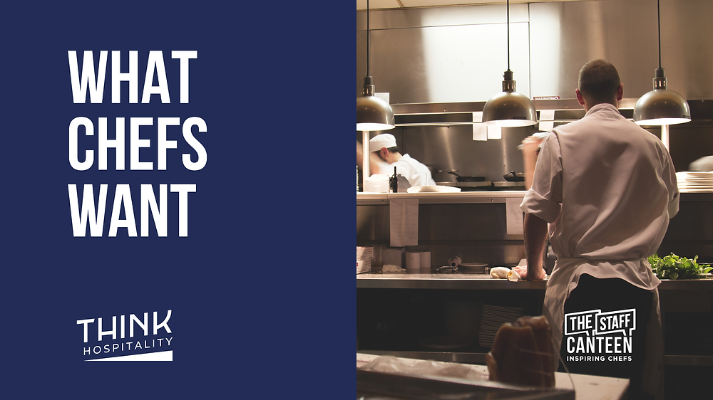 What Chefs Want Header | THINK Hospitality & The Staff Canteen