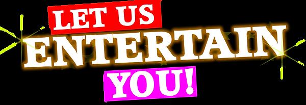 Let us entertain you.png